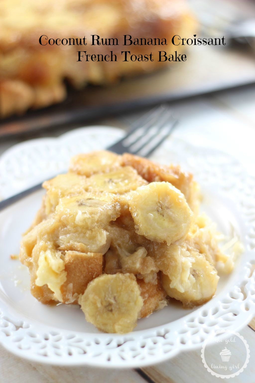 Coconut Rum Banana Upside Down Croissant French Toast Casserole How To Make